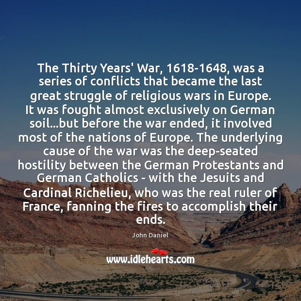 the causes of the thirty years war The thirty years' war (1618–1648) was fought primarily in what is now germany, and at various points involved most countries in europe it was one of the longest and most.