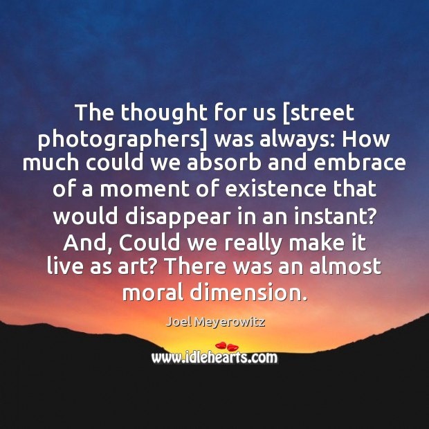 The thought for us [street photographers] was always: How much could we Image