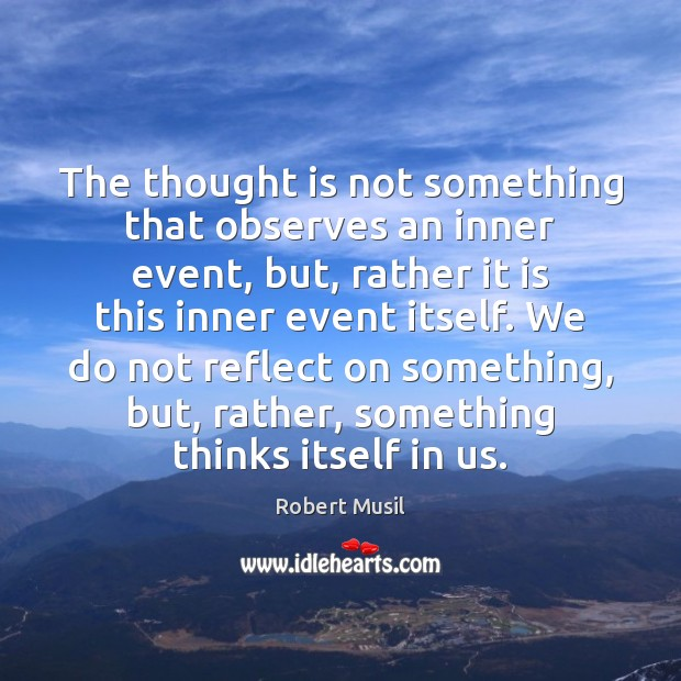 The thought is not something that observes an inner event, but, rather Image