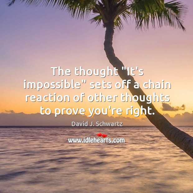 """The thought """"It's impossible"""" sets off a chain reaction of other thoughts David J. Schwartz Picture Quote"""