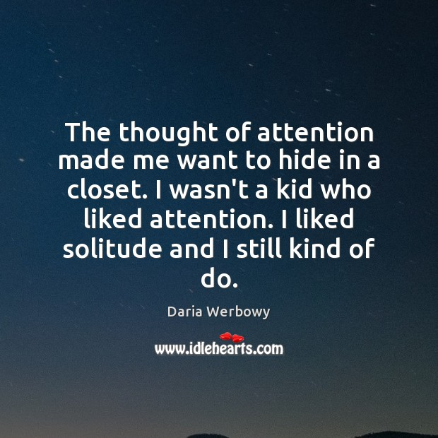The thought of attention made me want to hide in a closet. Image
