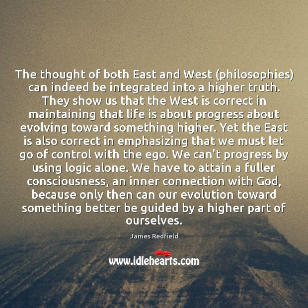 The thought of both East and West (philosophies) can indeed be integrated James Redfield Picture Quote