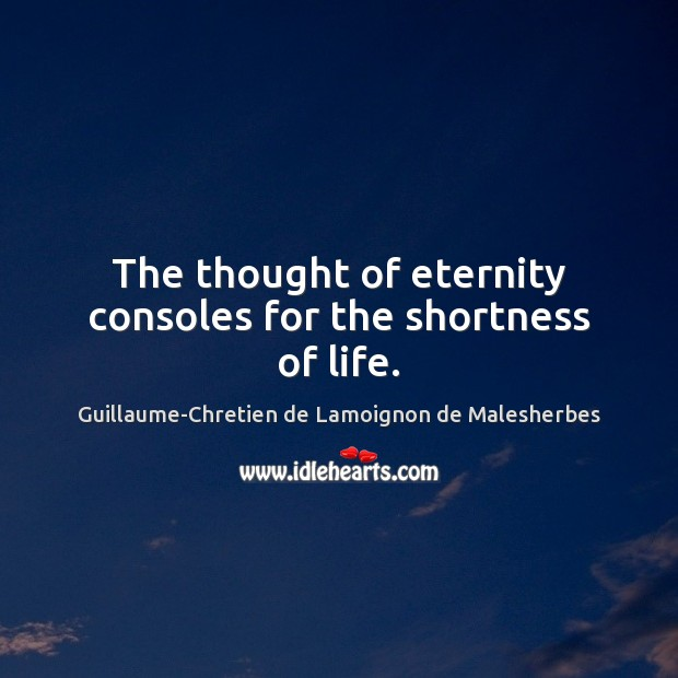 The thought of eternity consoles for the shortness of life. Image