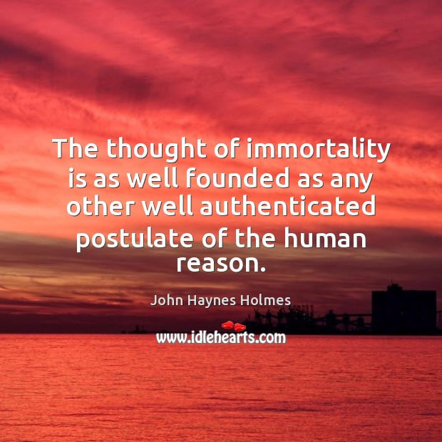 The thought of immortality is as well founded as any other well Image