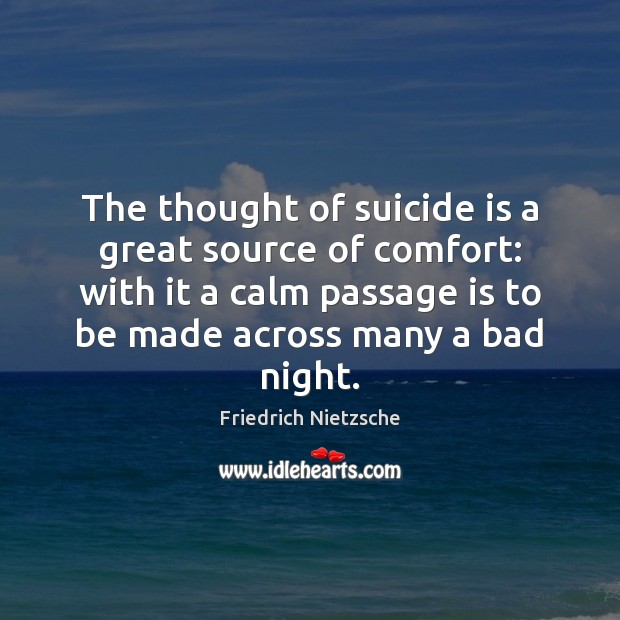 Image, The thought of suicide is a great source of comfort: with it