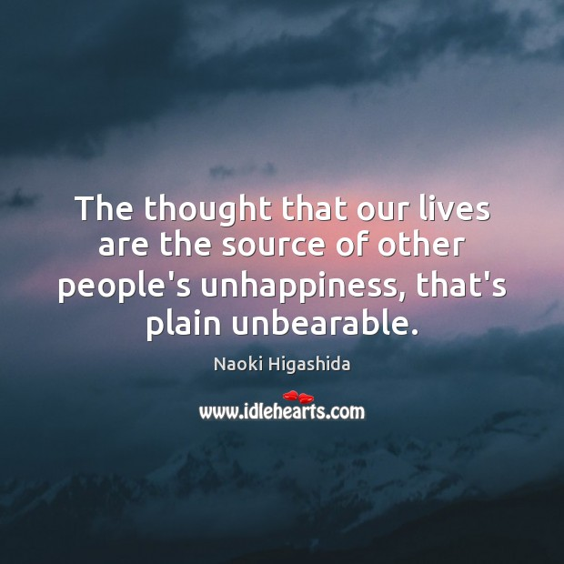 Image, The thought that our lives are the source of other people's unhappiness,