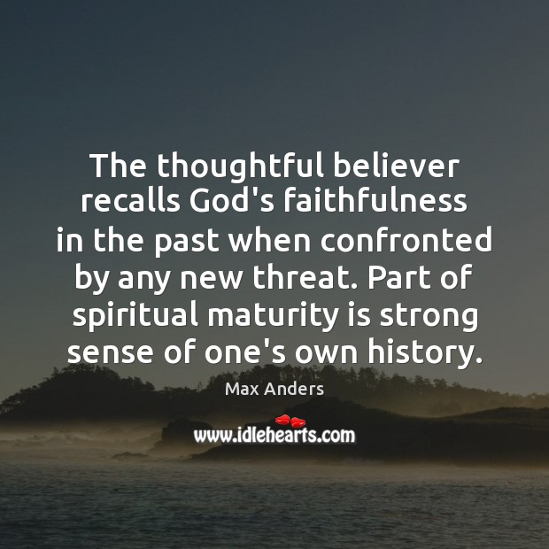 The thoughtful believer recalls God's faithfulness in the past when confronted by Max Anders Picture Quote
