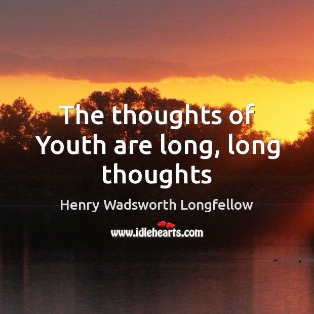 Image, The thoughts of Youth are long, long thoughts
