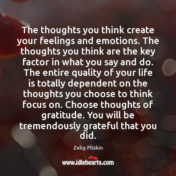 Image, The thoughts you think create your feelings and emotions. The thoughts you
