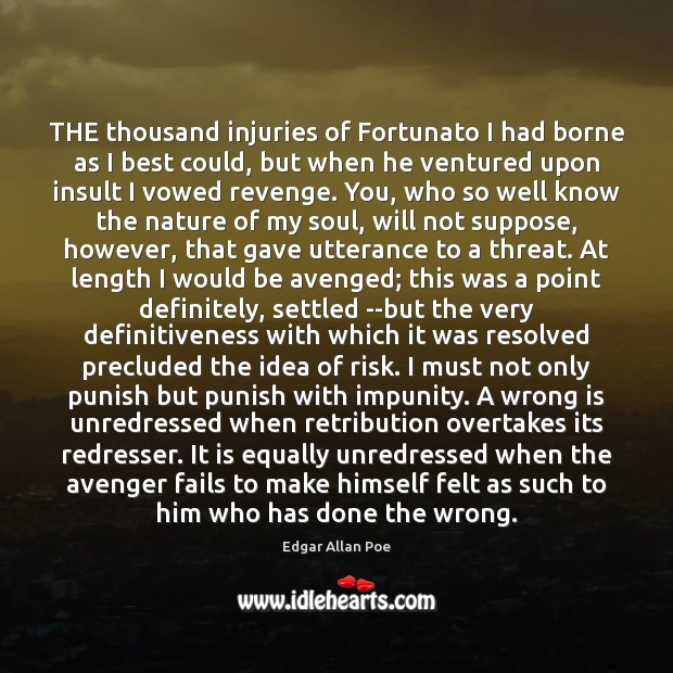 THE thousand injuries of Fortunato I had borne as I best could, Insult Quotes Image