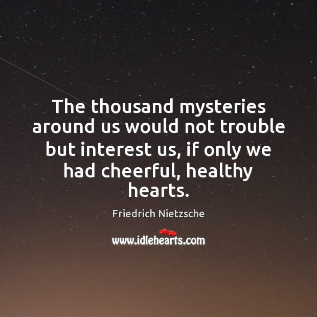 The thousand mysteries around us would not trouble but interest us, if Image