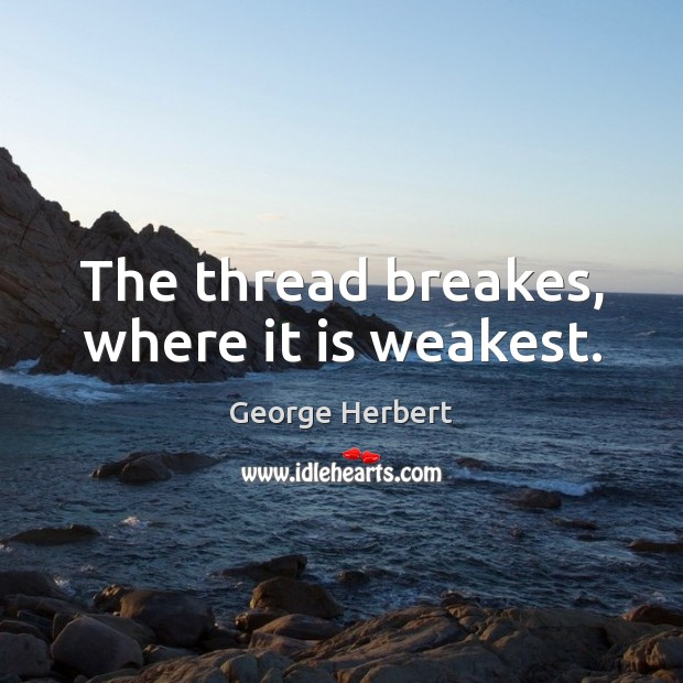 The thread breakes, where it is weakest. Image