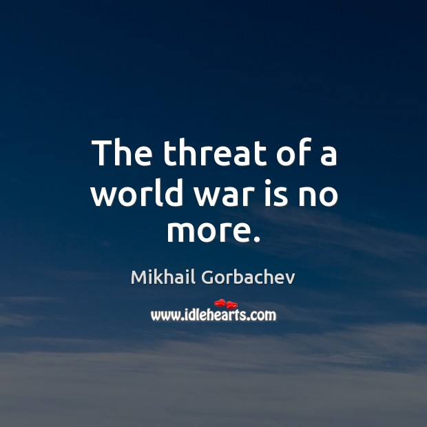 Image, The threat of a world war is no more.