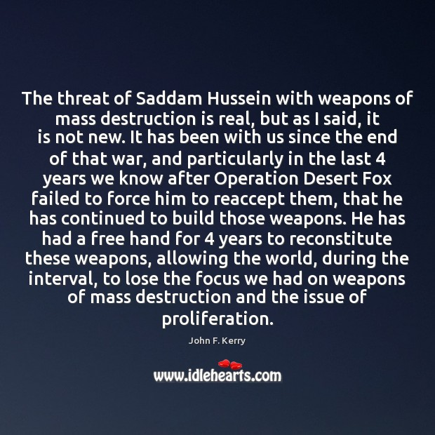 The threat of Saddam Hussein with weapons of mass destruction is real, John F. Kerry Picture Quote