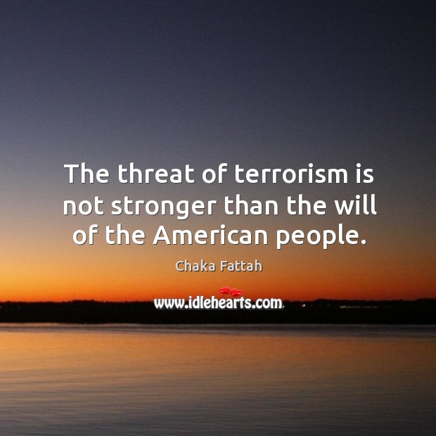 The threat of terrorism is not stronger than the will of the american people. Image