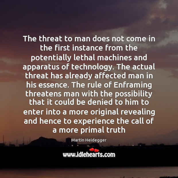 The threat to man does not come in the first instance from Martin Heidegger Picture Quote