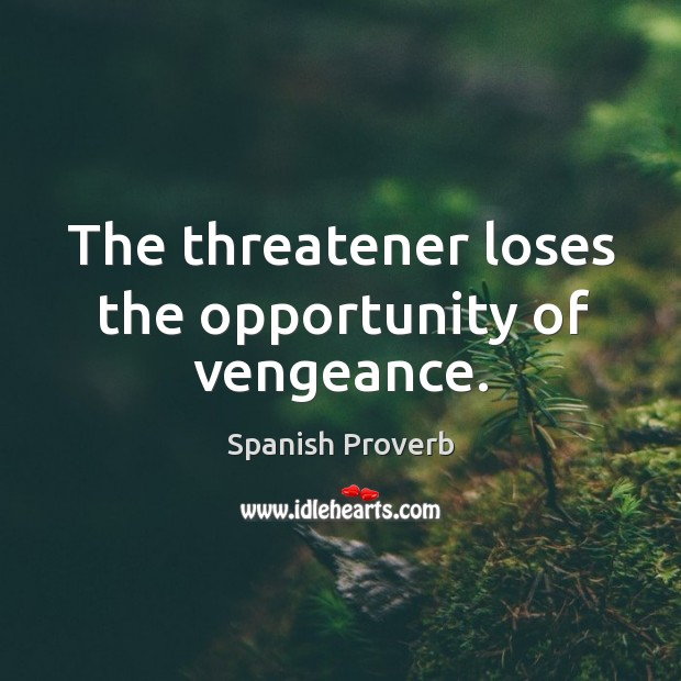 Image, The threatener loses the opportunity of vengeance.