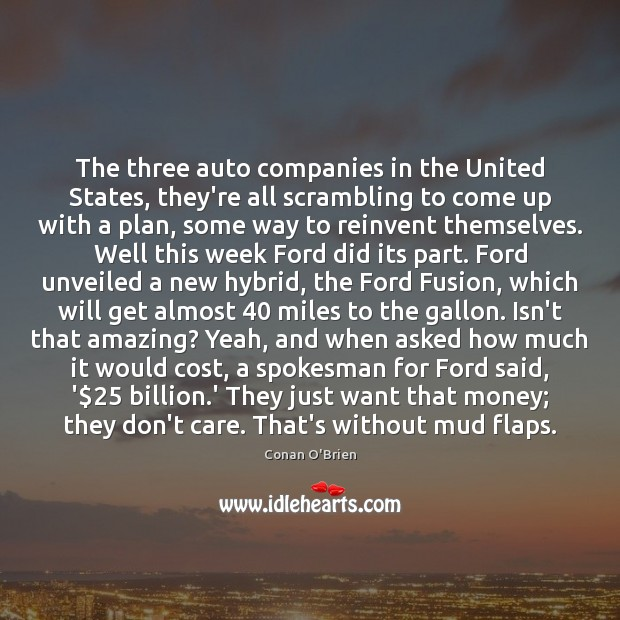 The three auto companies in the United States, they're all scrambling to Conan O'Brien Picture Quote