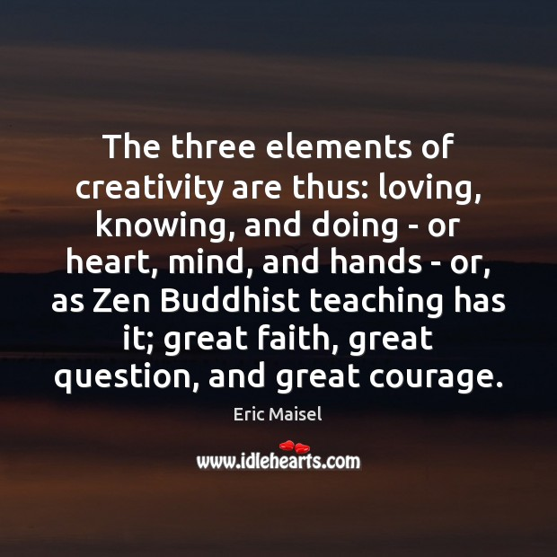 Image, The three elements of creativity are thus: loving, knowing, and doing –