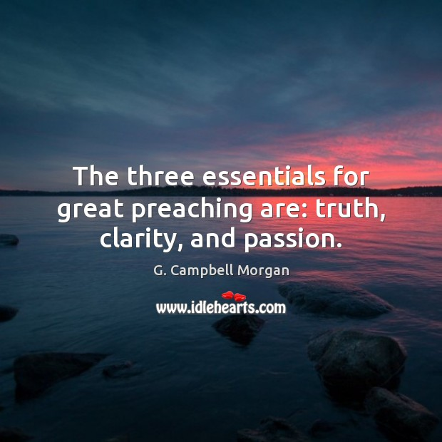 The three essentials for great preaching are: truth, clarity, and passion. Image