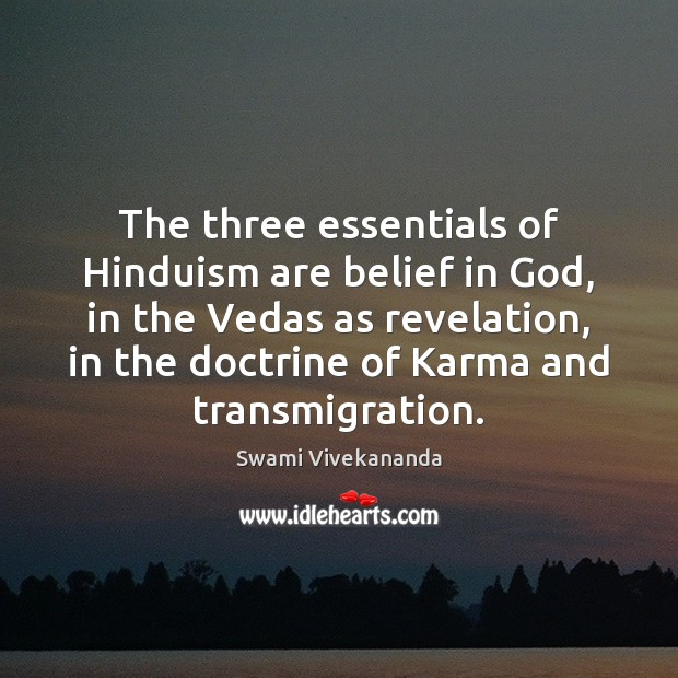 The three essentials of Hinduism are belief in God, in the Vedas Karma Quotes Image