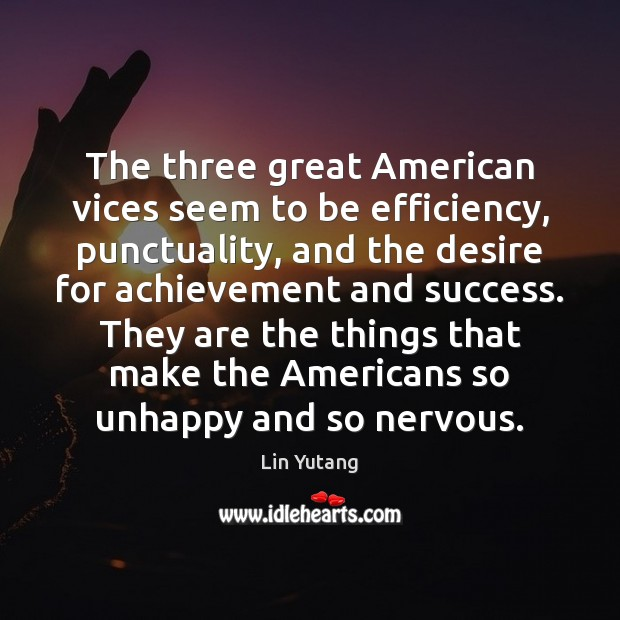 Image, The three great American vices seem to be efficiency, punctuality, and the