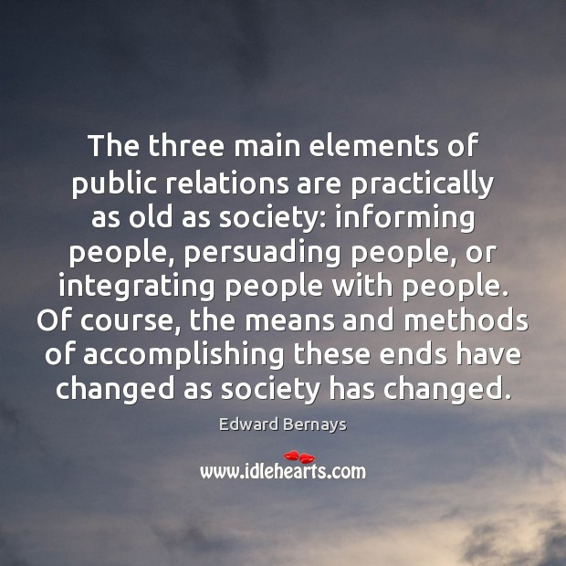The three main elements of public relations are practically as old as Edward Bernays Picture Quote