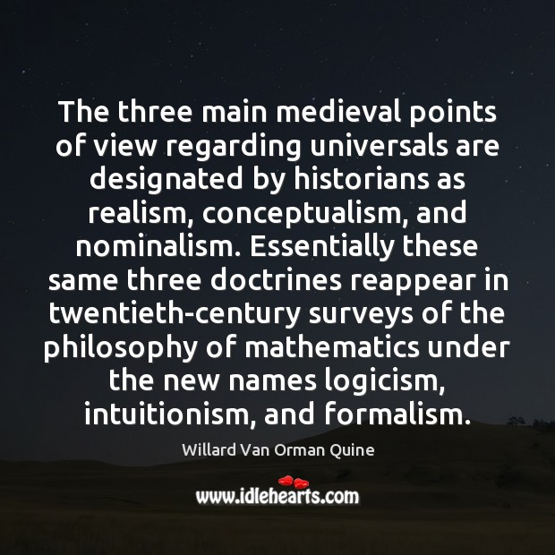 The three main medieval points of view regarding universals are designated by Willard Van Orman Quine Picture Quote