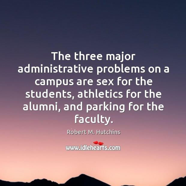 The three major administrative problems on a campus are sex for the students Image