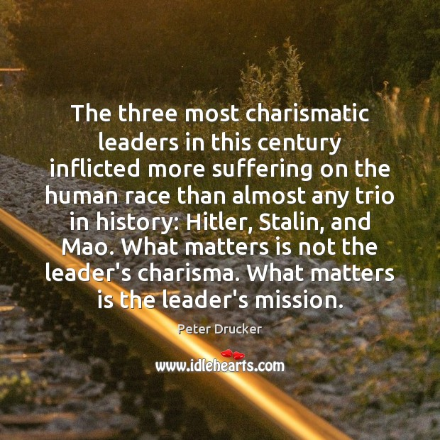 The three most charismatic leaders in this century inflicted more suffering on Peter Drucker Picture Quote