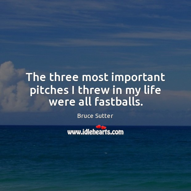 Image, The three most important pitches I threw in my life were all fastballs.