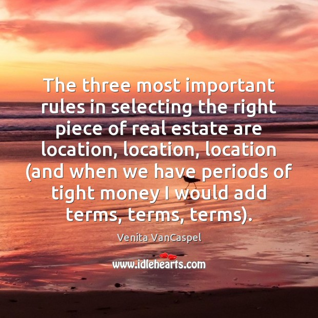 Venita VanCaspel Picture Quote image saying: The three most important rules in selecting the right piece of real
