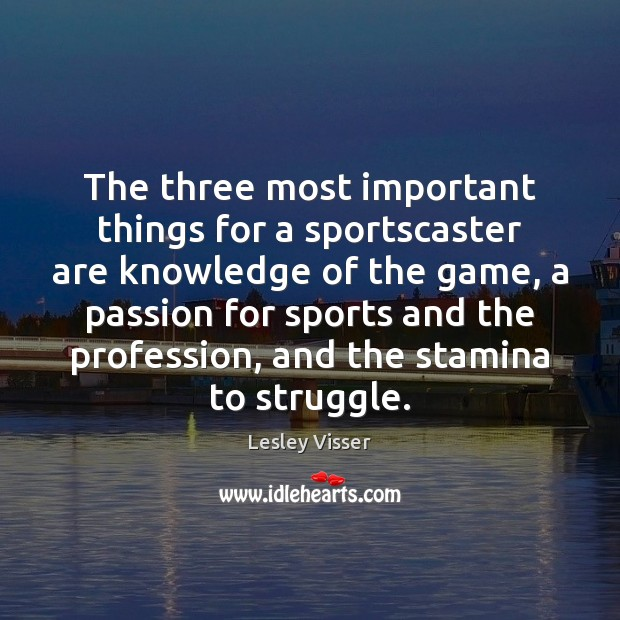 The three most important things for a sportscaster are knowledge of the Image