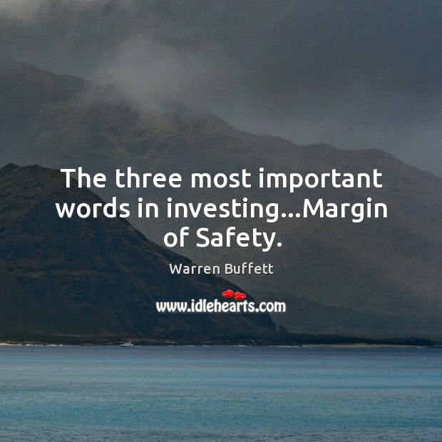 The three most important words in investing…Margin of Safety. Image