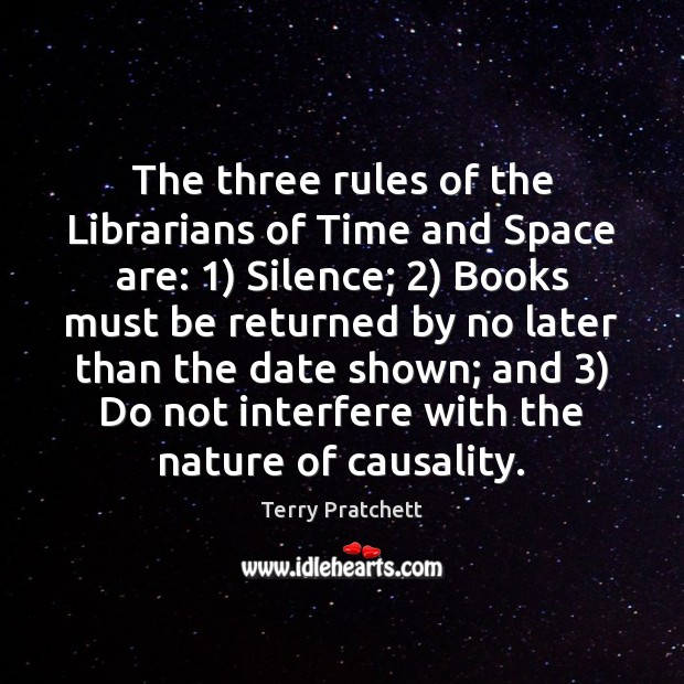 The three rules of the Librarians of Time and Space are: 1) Silence; 2) Image