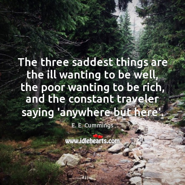 Image, The three saddest things are the ill wanting to be well, the
