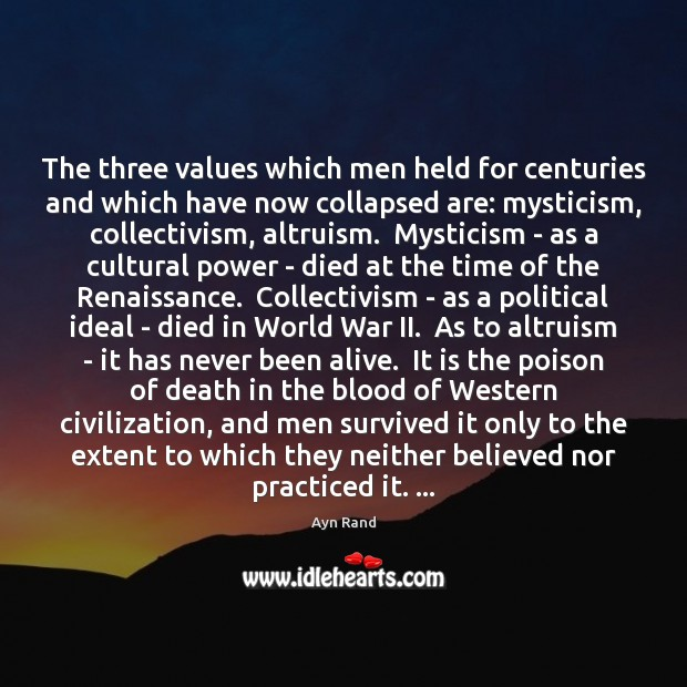 The three values which men held for centuries and which have now Ayn Rand Picture Quote