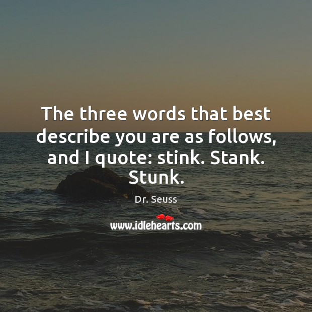 Image, The three words that best describe you are as follows, and I quote: stink. Stank. Stunk.