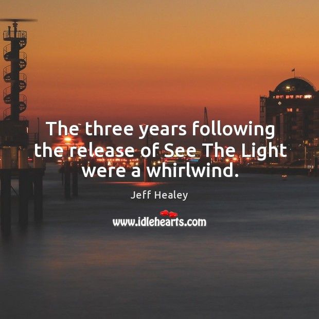The three years following the release of see the light were a whirlwind. Image