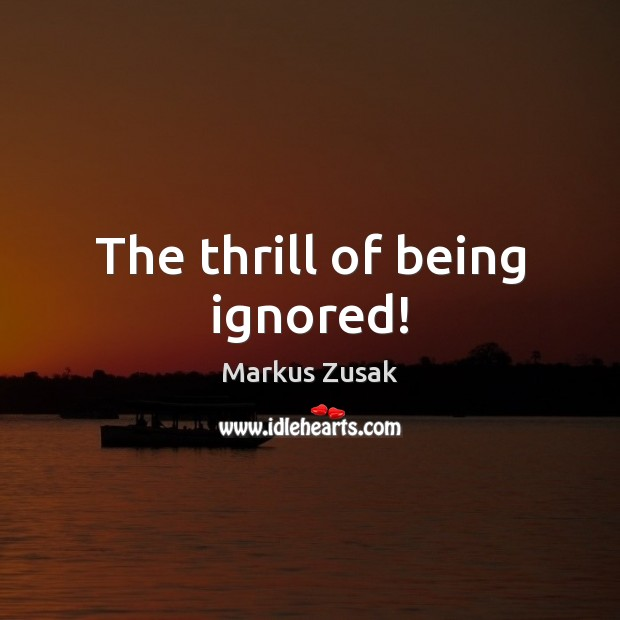 The thrill of being ignored! Image