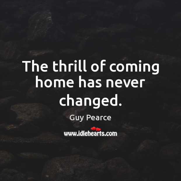 Image, The thrill of coming home has never changed.