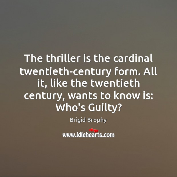 Image, The thriller is the cardinal twentieth-century form. All it, like the twentieth