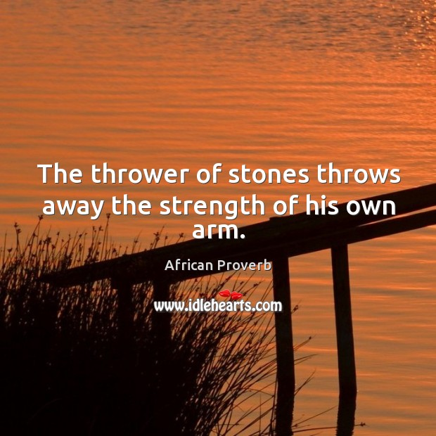 Image, The thrower of stones throws away the strength of his own arm.