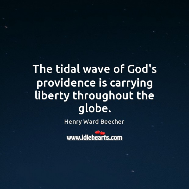 Image, The tidal wave of God's providence is carrying liberty throughout the globe.