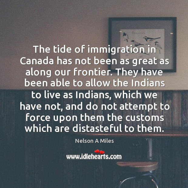 The tide of immigration in canada has not been as great as along our frontier. Image