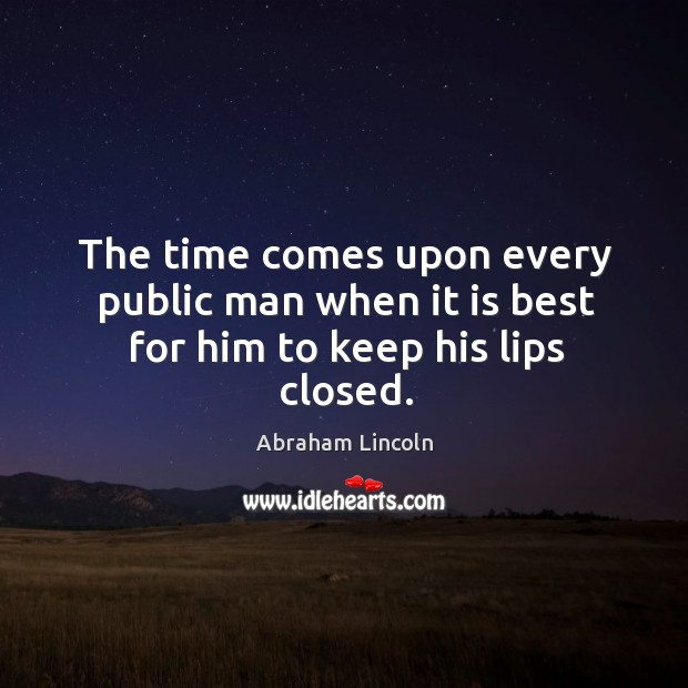 Image, The time comes upon every public man when it is best for him to keep his lips closed.