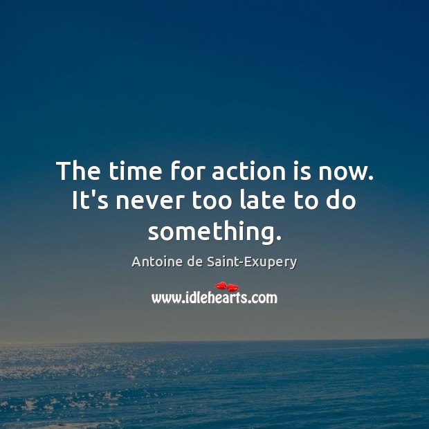The time for action is now. It's never too late to do something. Action Quotes Image