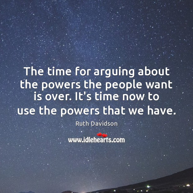 Ruth Davidson Picture Quote image saying: The time for arguing about the powers the people want is over.