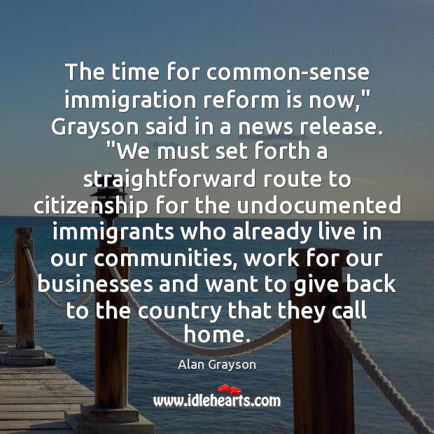 "Image, The time for common-sense immigration reform is now,"" Grayson said in a"