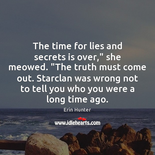 "The time for lies and secrets is over,"" she meowed. ""The truth Erin Hunter Picture Quote"
